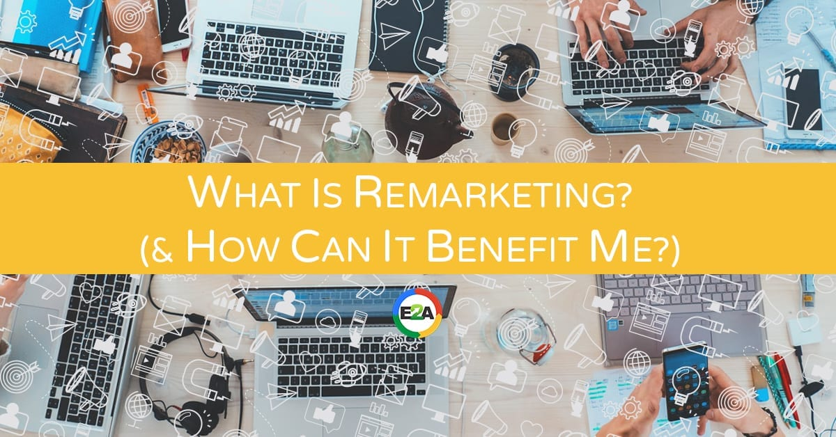 Blog of What is Remarketing & Can it Benefit Me - Easy2Access Digital Marketing Durban